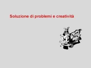 Soluzione di problemi e creativit problemi situazioni in