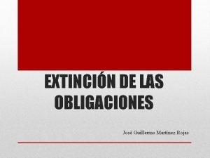 EXTINCIN DE LAS OBLIGACIONES Jos Guillermo Martnez Rojas