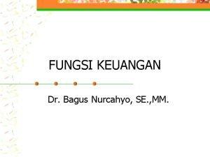 FUNGSI KEUANGAN Dr Bagus Nurcahyo SE MM KEUANGAN