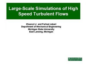 LargeScale Simulations of High Speed Turbulent Flows Zhaorui