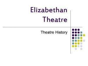 Elizabethan Theatre History Elizabethan Theatre l l l