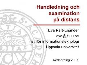 Handledning och examination p distans Eva PrtEnander evait