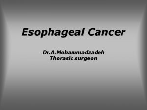 Esophageal Cancer Dr A Mohammadzadeh Thorasic surgeon Esophageal