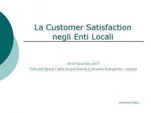 La Customer Satisfaction negli Enti Locali 06 07