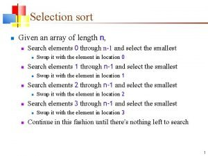 Selection sort Given an array of length n