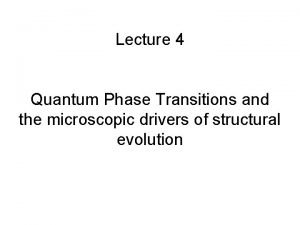 Lecture 4 Quantum Phase Transitions and the microscopic