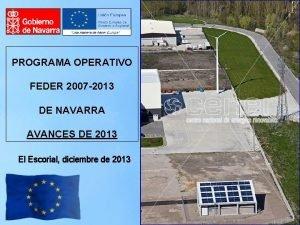 PROGRAMA OPERATIVO FEDER 2007 2013 DE NAVARRA AVANCES