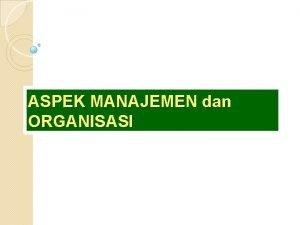 ASPEK MANAJEMEN dan ORGANISASI Fungsi Manajemen Perencanaan Planning