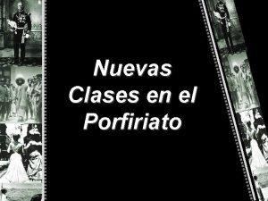 Nuevas Clases en el Porfiriato Nuevas Clases Sociales