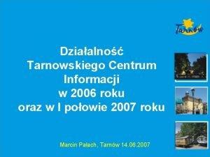 Dziaalno Tarnowskiego Centrum Informacji w 2006 roku oraz