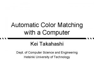 Automatic Color Matching with a Computer Kei Takahashi