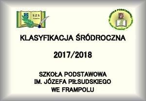 S ZS FRAMPOL KLASYFIKACJA RDROCZNA 20172018 SZKOA PODSTAWOWA