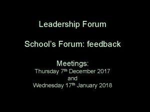 Leadership Forum Schools Forum feedback Meetings Thursday 7