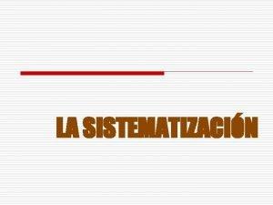 LA SISTEMATIZACIN Qu es la Sistematizacin La sistematizacin
