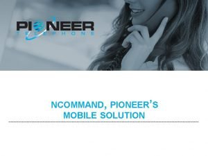 NCOMMAND PIONEERS MOBILE SOLUTION NCOMMAND Mobile business application