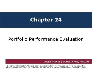 Chapter 24 Portfolio Performance Evaluation INVESTMENTS BODIE KANE