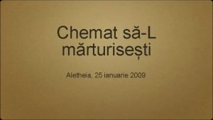 Chemat sL mrturiseti Aletheia 25 ianuarie 2009 Misiunea