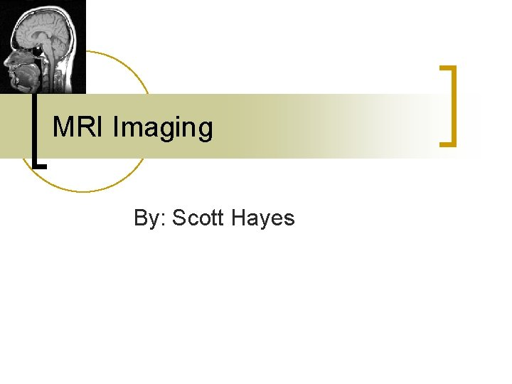 MRI Imaging By Scott Hayes MRI measures the