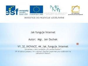 Jak funguje internet Autor Mgr Jan Duchek VY32INOVACE44Jakfungujeinternet