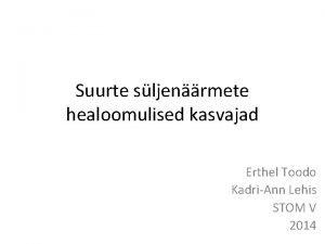 Suurte sljenrmete healoomulised kasvajad Erthel Toodo KadriAnn Lehis
