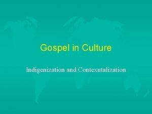 Gospel in Culture Indigenization and Contexutalization Gospel in