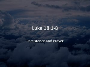 Luke 18 1 8 Persistence and Prayer Luke