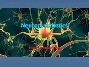 Neuroprosthetics Week 4 Neuron Modelling Implants excite neurons