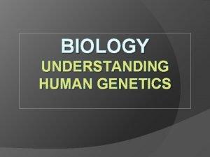 BIOLOGY UNDERSTANDING HUMAN GENETICS Chromosomes Every human cell