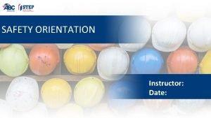 SAFETY ORIENTATION Instructor Date SAFETY ORIENTATION Section 1