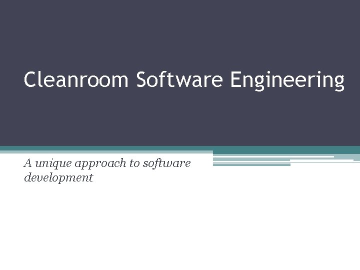 Cleanroom Software Engineering A unique approach to software
