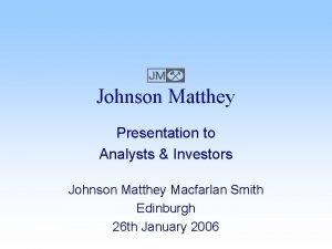 E Johnson Matthey Presentation to Analysts Investors Johnson