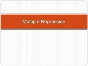 Multiple Regression Multiple regression Typically we want to