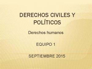 DERECHOS CIVILES Y POLTICOS Derechos humanos EQUIPO 1