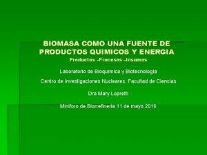 BIOMASA COMO UNA FUENTE DE PRODUCTOS QUIMICOS Y