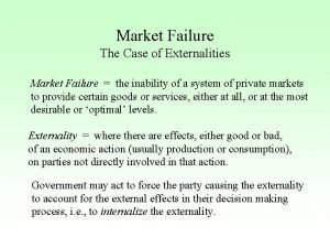 Market Failure The Case of Externalities Market Failure