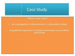 Case Study What is case study An investigation