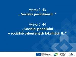 Vzva 43 Sociln podnikn II Vzva 44 Sociln
