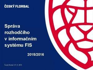 Sprva rozhodho v informanm systmu FIS 20152016 esk