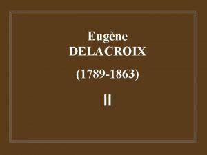 Eugne DELACROIX 1789 1863 II La nature et