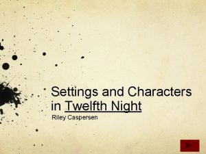 Settings and Characters in Twelfth Night Riley Caspersen