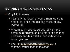 ESTABLISHING NORMS IN A PLC Why PLC Teams
