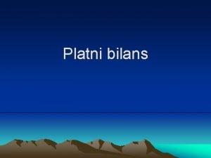 Platni bilans Platni bilans je sistemeski pregled svih