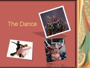 The Dance What is dance Dance patterned and