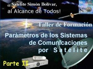 Satlite Simn Bolvar al Alcance de Todos Taller