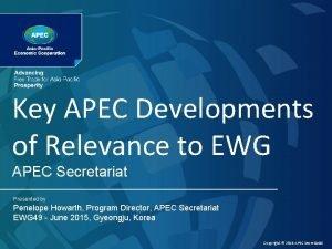 Key APEC Developments of Relevance to EWG APEC