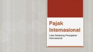 Pajak Internasional Latar Belakang Perpajakan Internasional Perkembangan Perdagangan