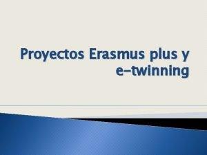 Proyectos Erasmus plus y etwinning Proyectos Erasmus plus