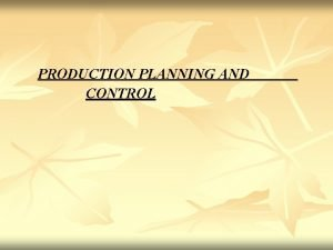 PRODUCTION PLANNING AND CONTROL PRODUCTION PLANNING Meaning Production