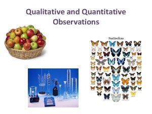 Qualitative and Quantitative Observations Observations An observation is