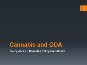 Cannabis and ODA Sunny Jones Cannabis Policy Coordinator